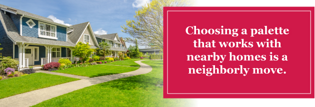 Choosing a palette that works with nearby homes is a neighborly move