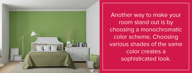 Another way to make your room stand out is by choosing a monochromatic color scheme