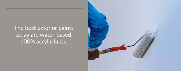 Best exterior paints are water-based, 100% acrylic latex