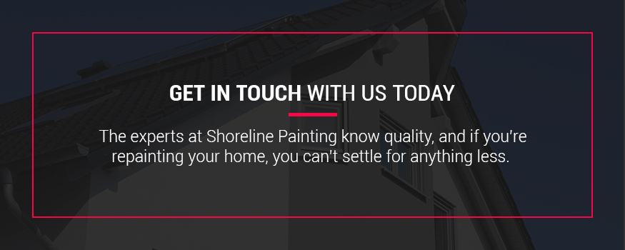 The experts at Shoreline Painting know quality for home repainting