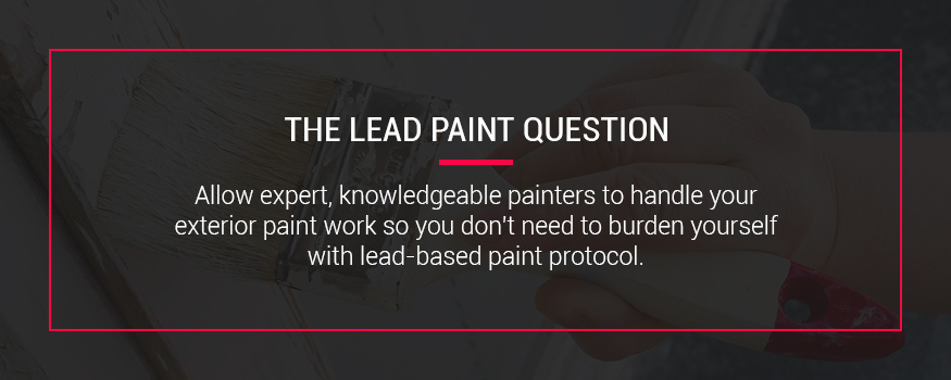 Have professionals handle exterior paint work so you don't have to worry about lead-based paint