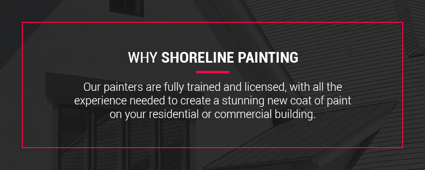 Why choose Shoreline Painting for your home or commercial business