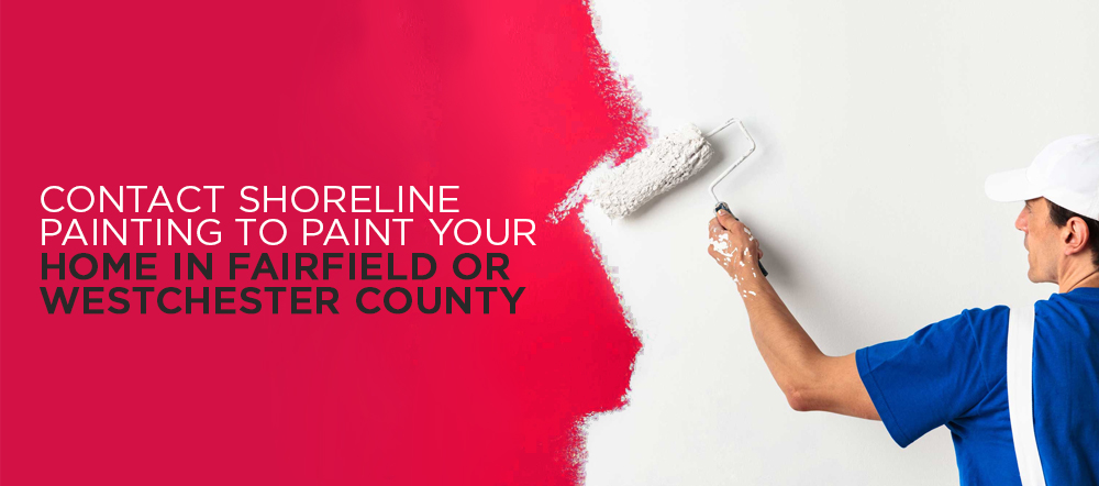 Contact shoreline painting to repaint your home in fairfield ct or westchester ny