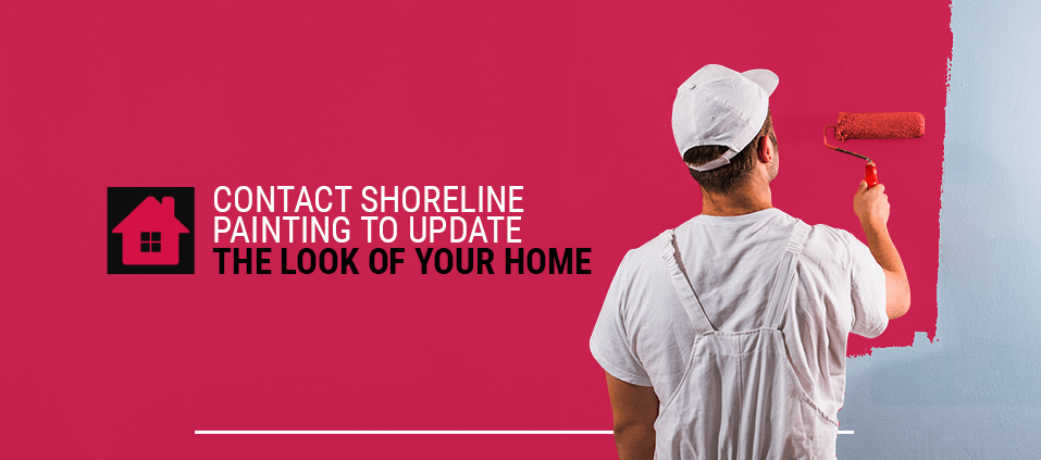 Contact Shoreline Painting to Update the Look of Your Home