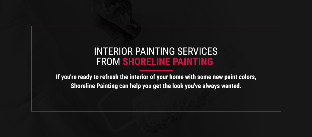 Interior painting services from shoreline painting