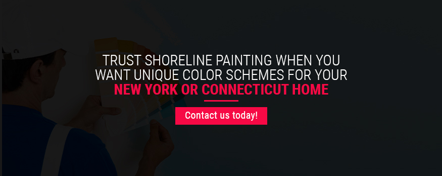 Trust Shoreline Painting When You Want Unique Color Schemes for Your New York or Connecticut Home