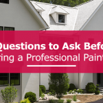 7 Questions to ask before hiring a professional painter