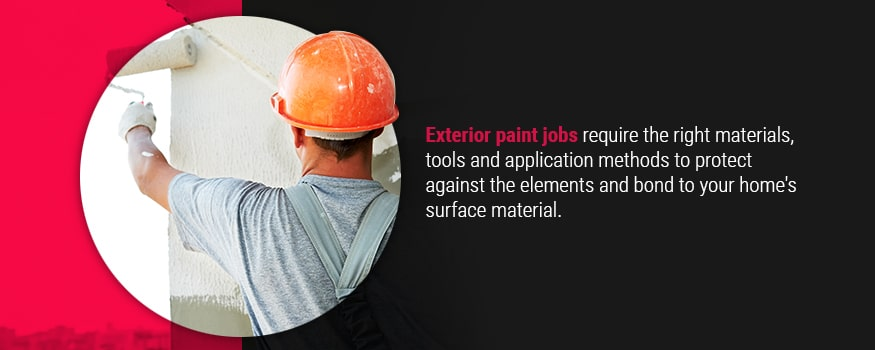 Exterior paint jobs require the right materials, tools and application methods to protect against the elements and bond to your home's surface material.