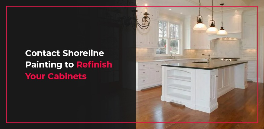 Contact Shoreline Painting to Refinish Your Cabinets