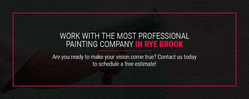 Work with the most professional painting company in Rye Brook.