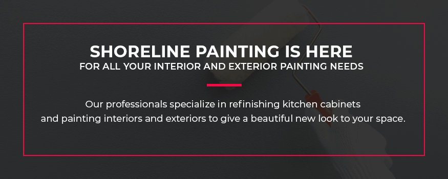 Shoreline Painting is here for all your interior and exterior painting needs.