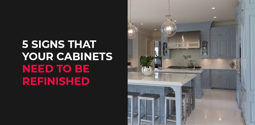5 Signs That Your Cabinets Need to be Refinished