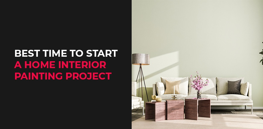 Best Time to Start a Home Interior Painting Project
